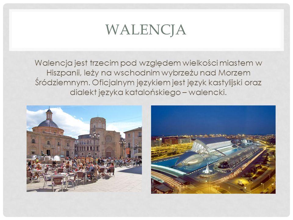 WALENCJA Walencja jest trzecim pod względem wielkości miastem w Hiszpanii, leży na wschodnim wybrzeżu nad Morzem Śródziemnym. Oficjalnym językiem jest