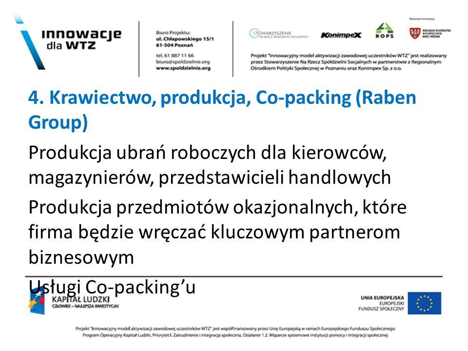 4. Krawiectwo, produkcja, Co-packing (Raben Group) Produkcja ubrań roboczych dla kierowców, magazynierów, przedstawicieli handlowych Produkcja przedmi