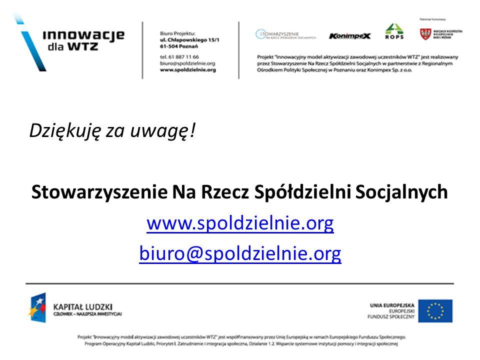 . Dziękuję za uwagę! Stowarzyszenie Na Rzecz Spółdzielni Socjalnych www.spoldzielnie.org biuro@spoldzielnie.org