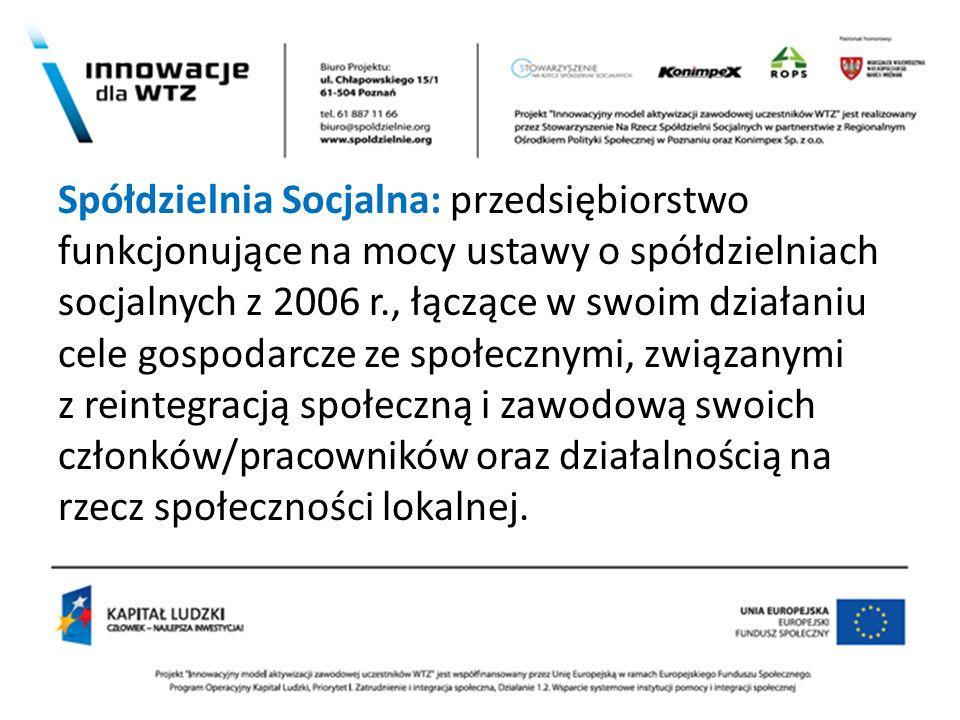 x Spółdzielnia Socjalna: przedsiębiorstwo funkcjonujące na mocy ustawy o spółdzielniach socjalnych z 2006 r., łączące w swoim działaniu cele gospodarc
