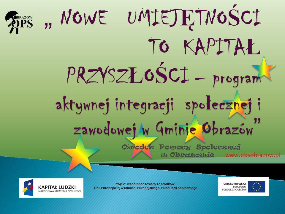 O ś rodek Pomocy Społecznej w Obrazowie www.opsobrazow.pl Projekt współfinansowany ze środków Unii Europejskiej w ramach Europejskiego Funduszu Społec