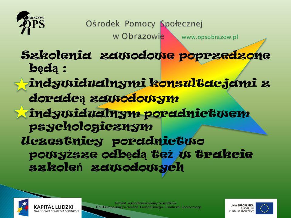 Szkolenia zawodowe poprzedzone b ę d ą : indywidualnymi konsultacjami z doradc ą zawodowym indywidualnym poradnictwem psychologicznym Uczestnicy porad