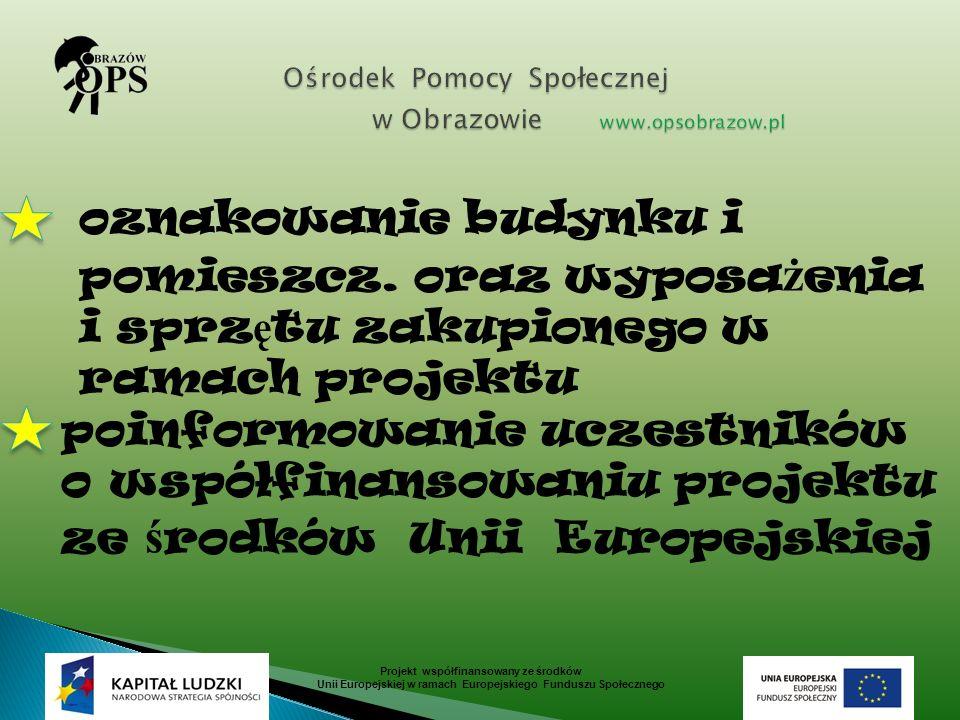 Projekt współfinansowany ze środków Unii Europejskiej w ramach Europejskiego Funduszu Społecznego oznakowanie budynku i pomieszcz. oraz wyposa ż enia
