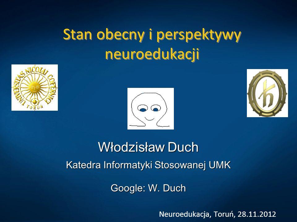 Stan obecny i perspektywy neuroedukacji Włodzisław Duch Katedra Informatyki Stosowanej UMK Google: W. Duch Neuroedukacja, Toruń, 28.11.2012