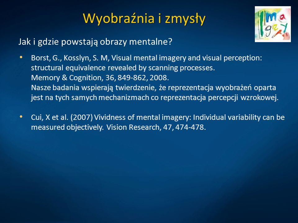 Wyobraźnia i zmysły Jak i gdzie powstają obrazy mentalne? Borst, G., Kosslyn, S. M, Visual mental imagery and visual perception: structural equivalenc