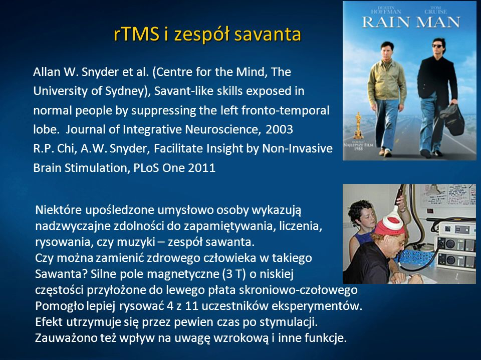 rTMS i zespół savanta Allan W. Snyder et al. (Centre for the Mind, The University of Sydney), Savant-like skills exposed in normal people by suppressi