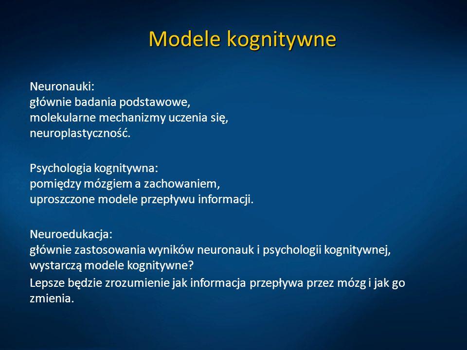 Modele kognitywne Neuronauki: głównie badania podstawowe, molekularne mechanizmy uczenia się, neuroplastyczność. Psychologia kognitywna: pomiędzy mózg