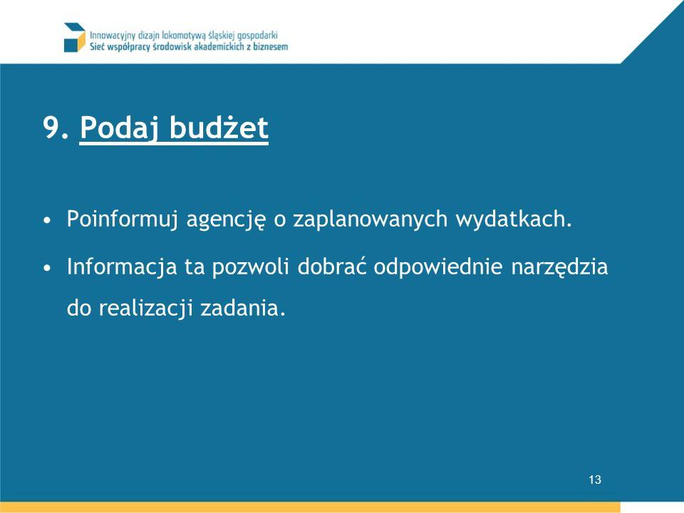 9. Podaj budżet Poinformuj agencję o zaplanowanych wydatkach. Informacja ta pozwoli dobrać odpowiednie narzędzia do realizacji zadania. 13