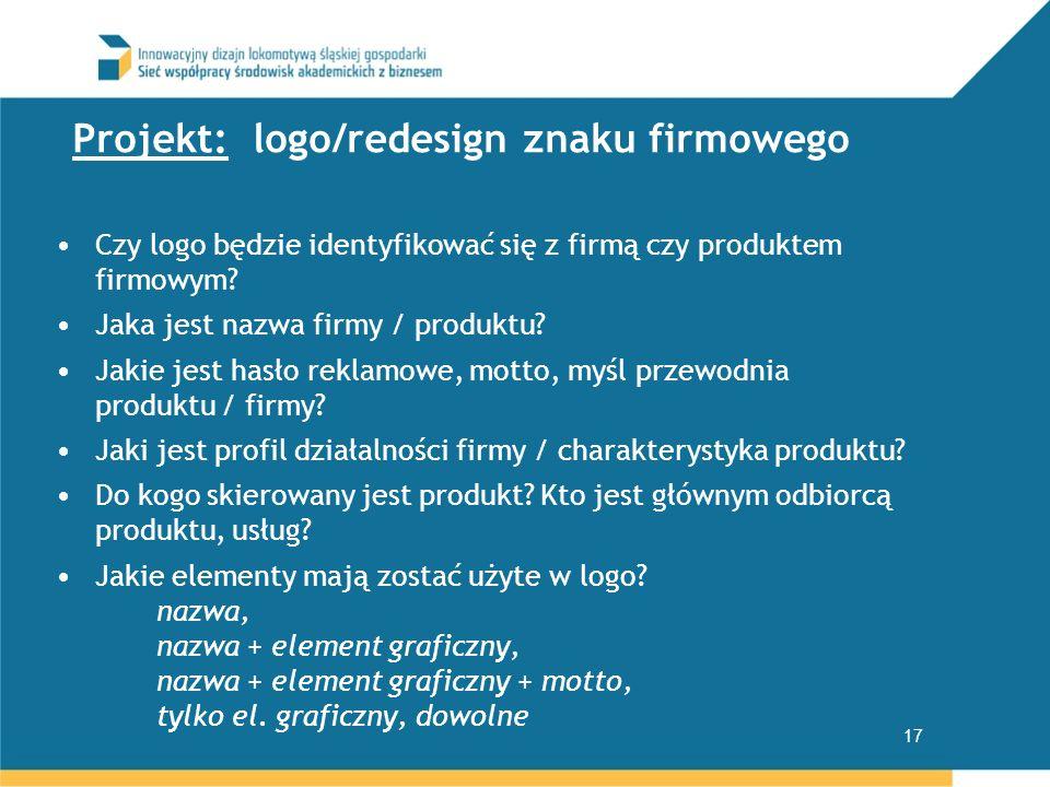 Projekt: logo/redesign znaku firmowego Czy logo będzie identyfikować się z firmą czy produktem firmowym? Jaka jest nazwa firmy / produktu? Jakie jest