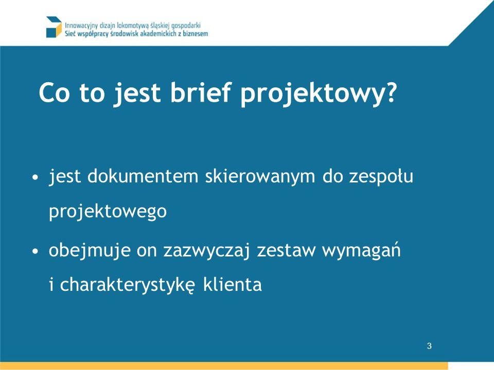 jest dokumentem skierowanym do zespołu projektowego obejmuje on zazwyczaj zestaw wymagań i charakterystykę klienta 3 Co to jest brief projektowy?