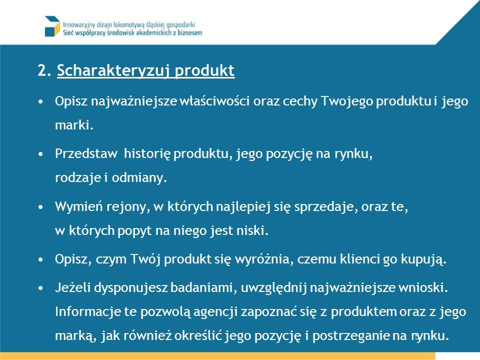 2. Scharakteryzuj produkt Opisz najważniejsze właściwości oraz cechy Twojego produktu i jego marki. Przedstaw historię produktu, jego pozycję na rynku