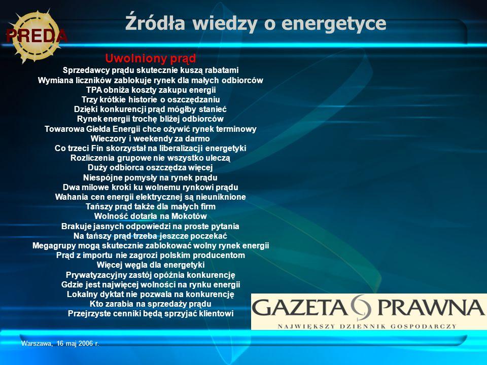 Warszawa, 16 maj 2006 r. Źródła wiedzy o energetyce Uwolniony prąd Sprzedawcy prądu skutecznie kuszą rabatami Wymiana liczników zablokuje rynek dla ma
