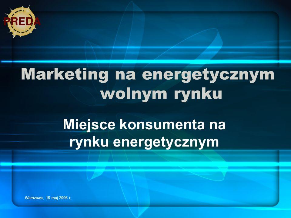 Warszawa, 16 maj 2006 r. Marketing na energetycznym wolnym rynku Miejsce konsumenta na rynku energetycznym