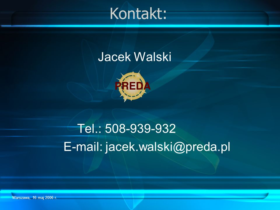 Warszawa, 16 maj 2006 r. Kontakt: Jacek Walski Tel.: 508-939-932 E-mail: jacek.walski@preda.pl