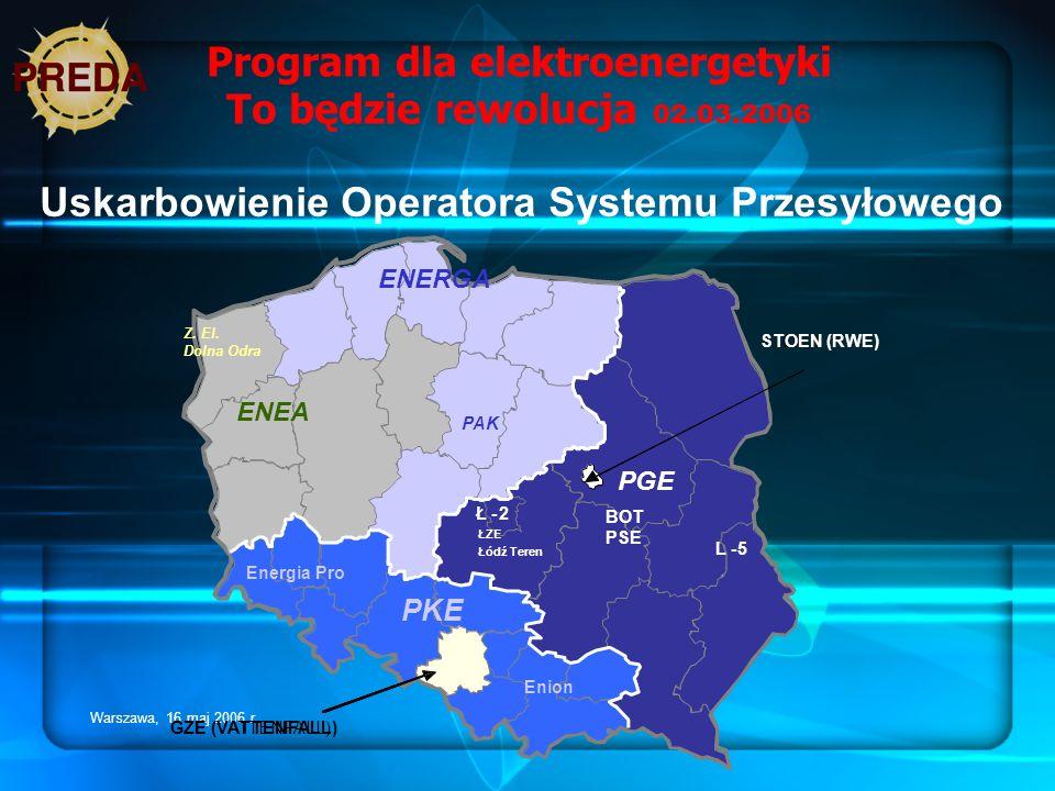 Warszawa, 16 maj 2006 r. Program dla elektroenergetyki To będzie rewolucja 02.03.2006 Uskarbowienie Operatora Systemu Przesyłowego ENEA ENERGA PAK Z.