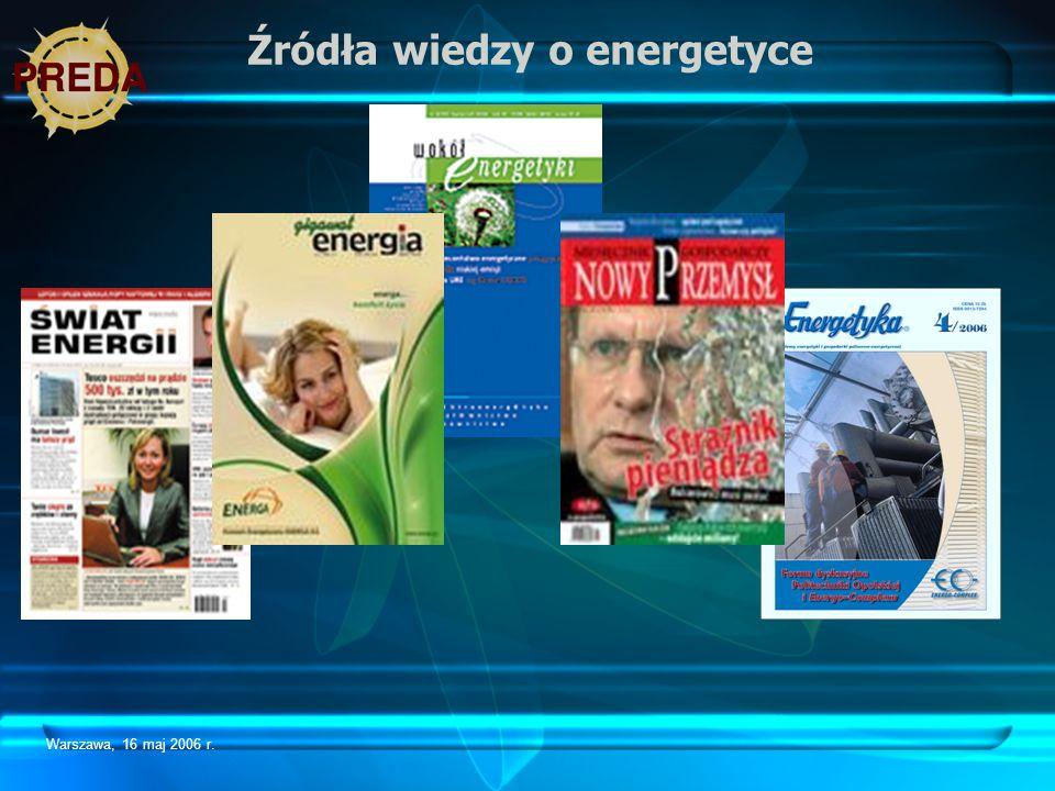 Warszawa, 16 maj 2006 r. Źródła wiedzy o energetyce