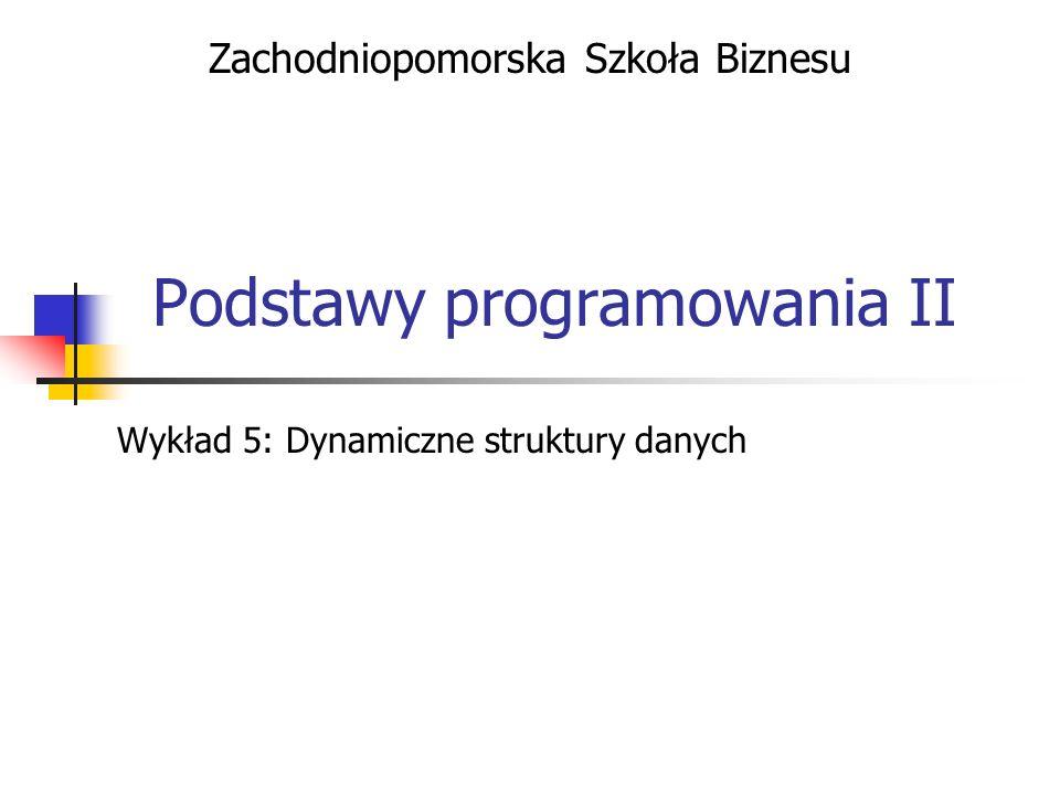 Podstawy programowania II - Dynamiczne struktury danych Usuwanie obiektu (C++) Usunięcie pierwszego obiektu listy: if (wsk!=NULL) // lista nie jest pusta { Rekord *pierwszy=begin; begin=begin->next; delete pierwszy; } Usunięcie ostatniego obiektu z listy: if (wsk!=NULL) // lista nie jest pusta { Rekord *rek=begin; while ((rek->next)->next!=NULL) // przedost.
