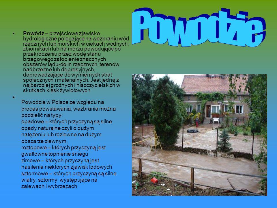 Powódź – przejściowe zjawisko hydrologiczne polegające na wezbraniu wód rzecznych lub morskich w ciekach wodnych, zbiornikach lub na morzu powodujące