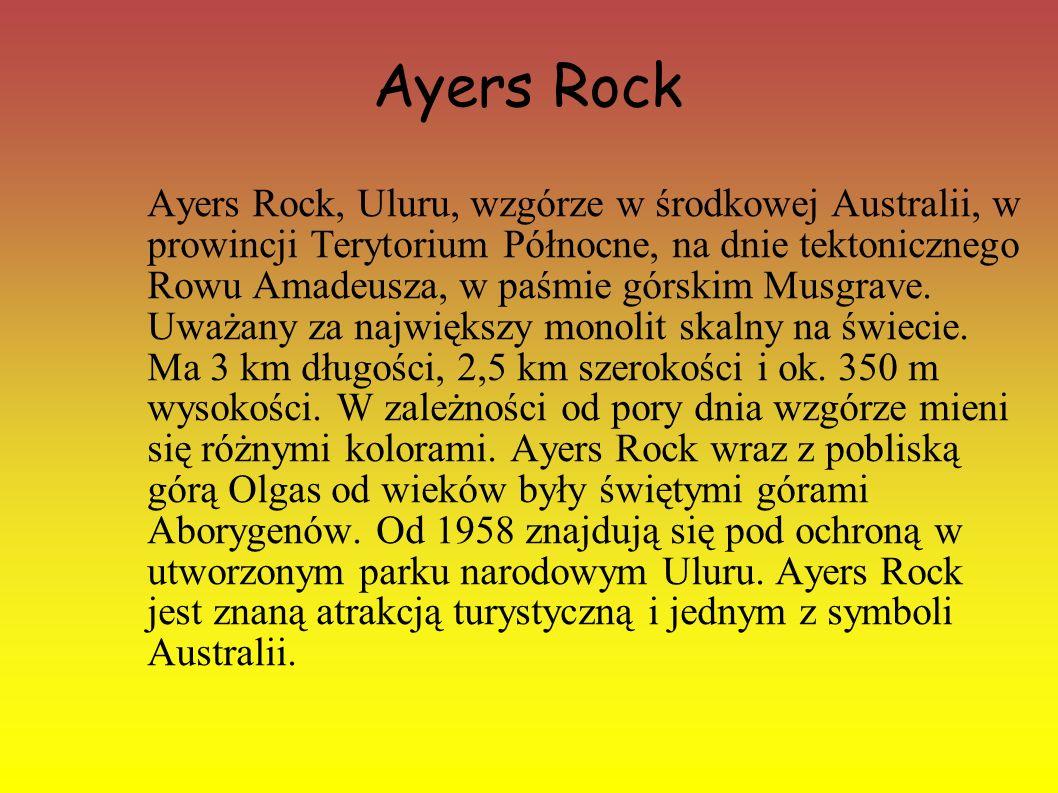 Ayers Rock Ayers Rock, Uluru, wzgórze w środkowej Australii, w prowincji Terytorium Północne, na dnie tektonicznego Rowu Amadeusza, w paśmie górskim M