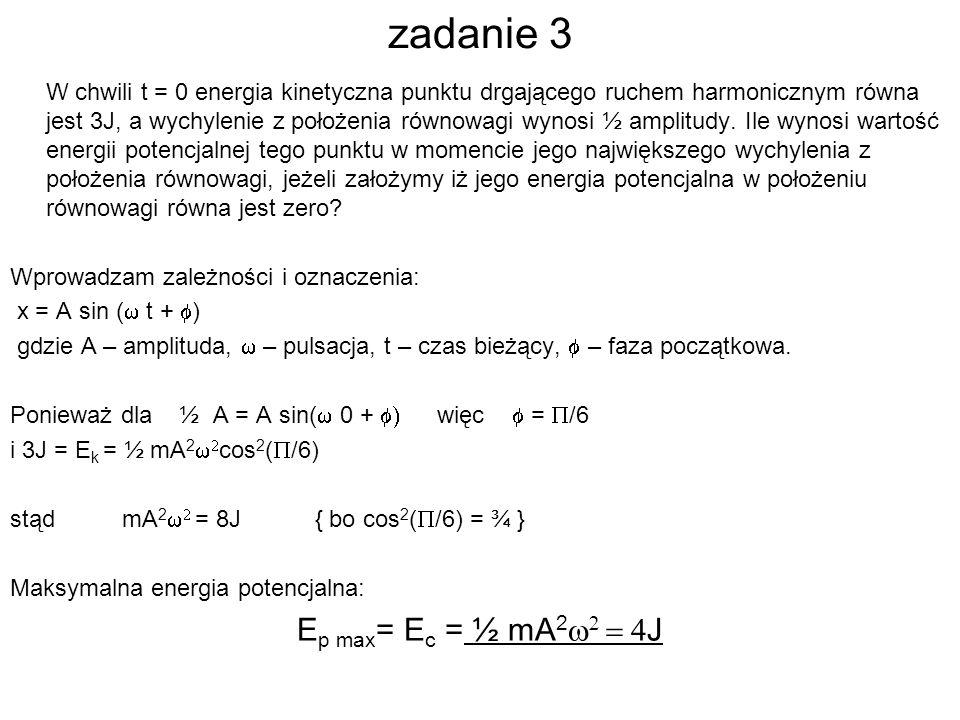 zadanie 3 W chwili t = 0 energia kinetyczna punktu drgającego ruchem harmonicznym równa jest 3J, a wychylenie z położenia równowagi wynosi ½ amplitudy.