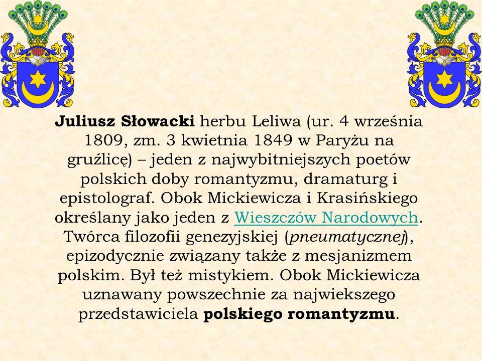 Juliusz Słowacki herbu Leliwa (ur. 4 września 1809, zm. 3 kwietnia 1849 w Paryżu na gruźlicę) – jeden z najwybitniejszych poetów polskich doby romanty