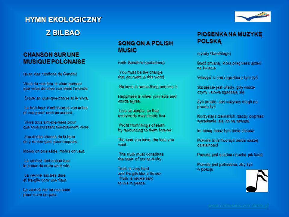 www.comenius-zse.strefa.pl CHANSON SUR UNE MUSIQUE POLONAISE (avec des citations de Gandhi) Vous de-vez être le chan-gement que vous dé-sirez voir dans l monde.