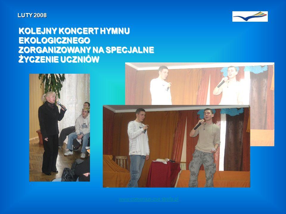 www.comenius-zse.strefa.pl LUTY 2008 KOLEJNY KONCERT HYMNU EKOLOGICZNEGO ZORGANIZOWANY NA SPECJALNE ŻYCZENIE UCZNIÓW