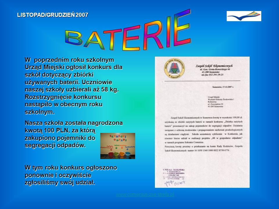 www.comenius-zse.strefa.pl LISTOPAD/GRUDZIEŃ 2007 W poprzednim roku szkolnym Urząd Miejski ogłosił konkurs dla szkół dotyczący zbiórki używanych baterii.