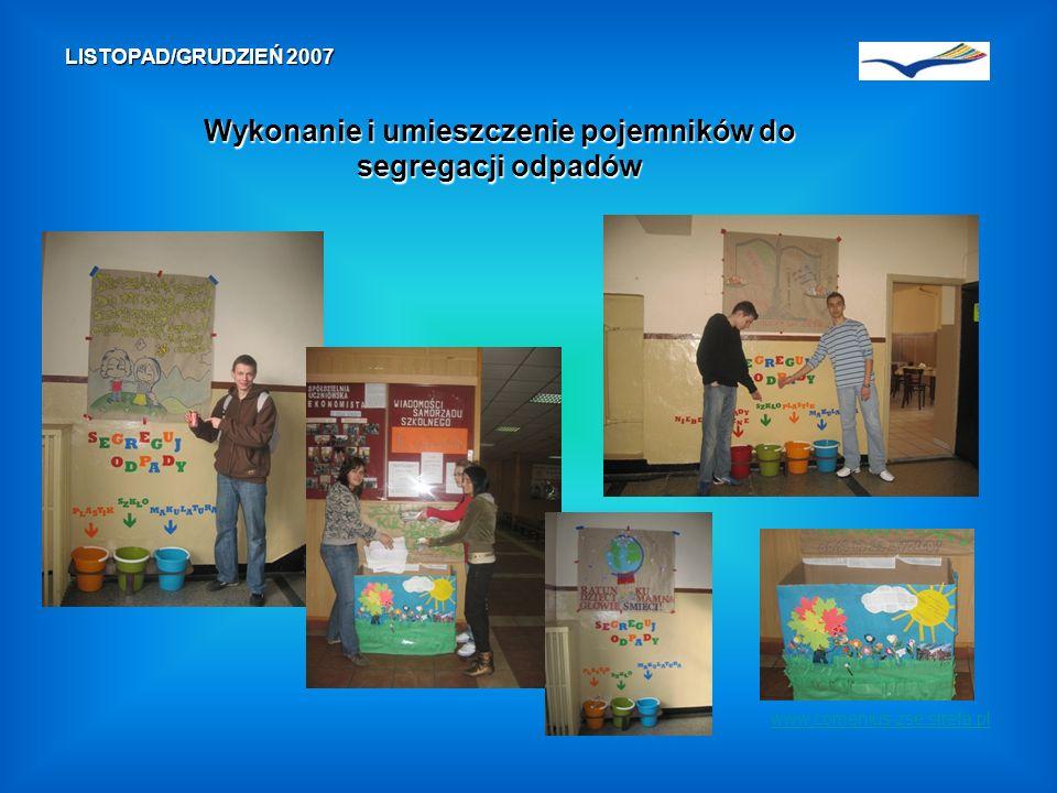 www.comenius-zse.strefa.pl LISTOPAD/GRUDZIEŃ 2007 Wykonanie i umieszczenie pojemników do segregacji odpadów