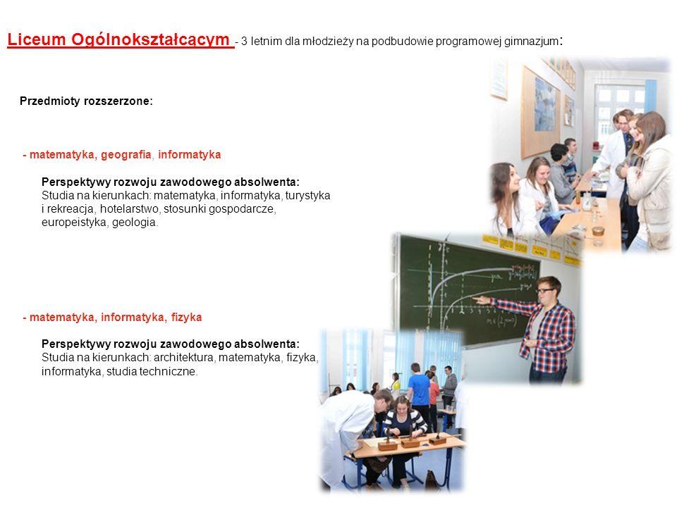 Liceum Ogólnokształcącym - 3 letnim dla młodzieży na podbudowie programowej gimnazjum : Przedmioty rozszerzone: - matematyka, geografia, informatyka P