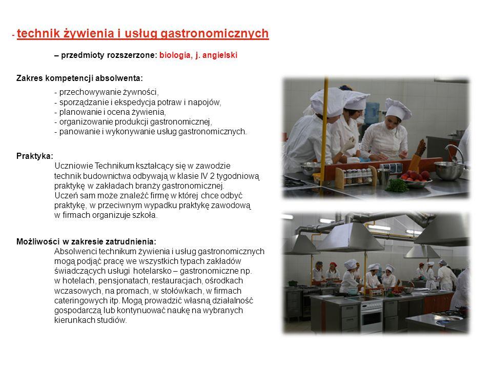 - technik żywienia i usług gastronomicznych – przedmioty rozszerzone: biologia, j. angielski Zakres kompetencji absolwenta: - przechowywanie żywności,