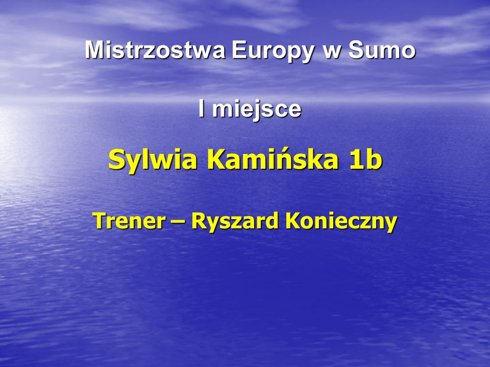Mistrzostwa Europy w Sumo I miejsce Sylwia Kamińska 1b Trener – Ryszard Konieczny