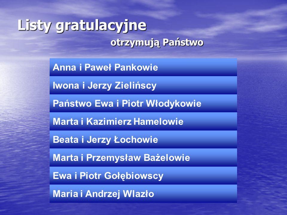 Listy gratulacyjne otrzymują Państwo Anna i Paweł Pankowie Iwona i Jerzy Zielińscy Państwo Ewa i Piotr Włodykowie Marta i Kazimierz Hamelowie Beata i