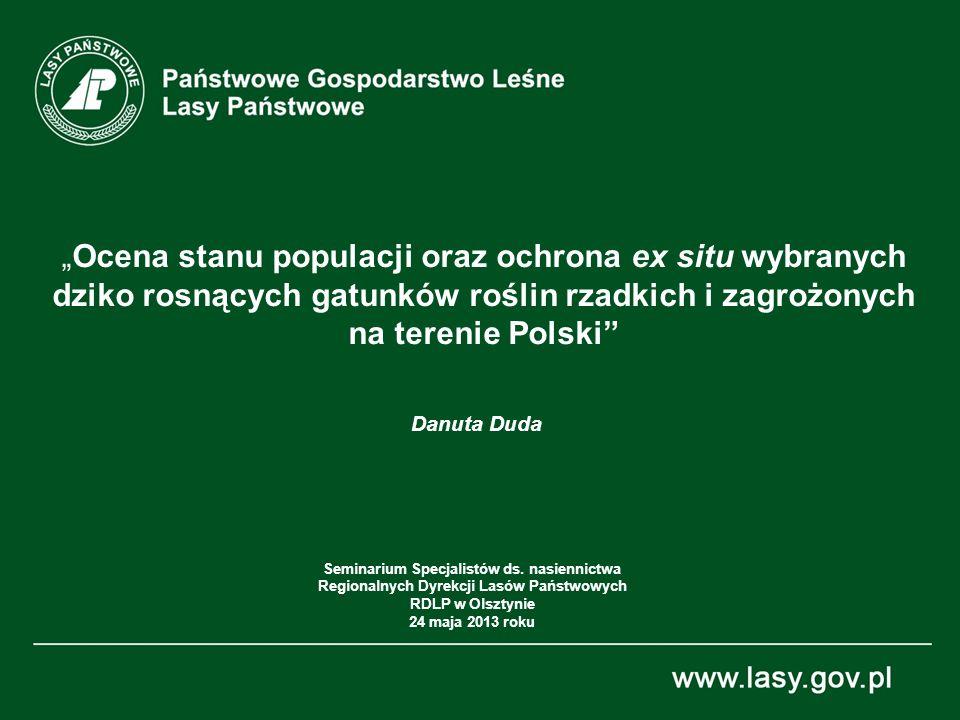 Ocena stanu populacji oraz ochrona ex situ wybranych dziko rosnących gatunków roślin rzadkich i zagrożonych na terenie Polski Danuta Duda Seminarium S