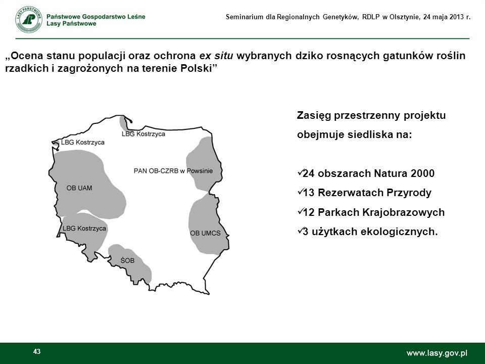 43 Zasięg przestrzenny projektu Zasięg przestrzenny projektu obejmuje siedliska na: 24 obszarach Natura 2000 13 Rezerwatach Przyrody 12 Parkach Krajob