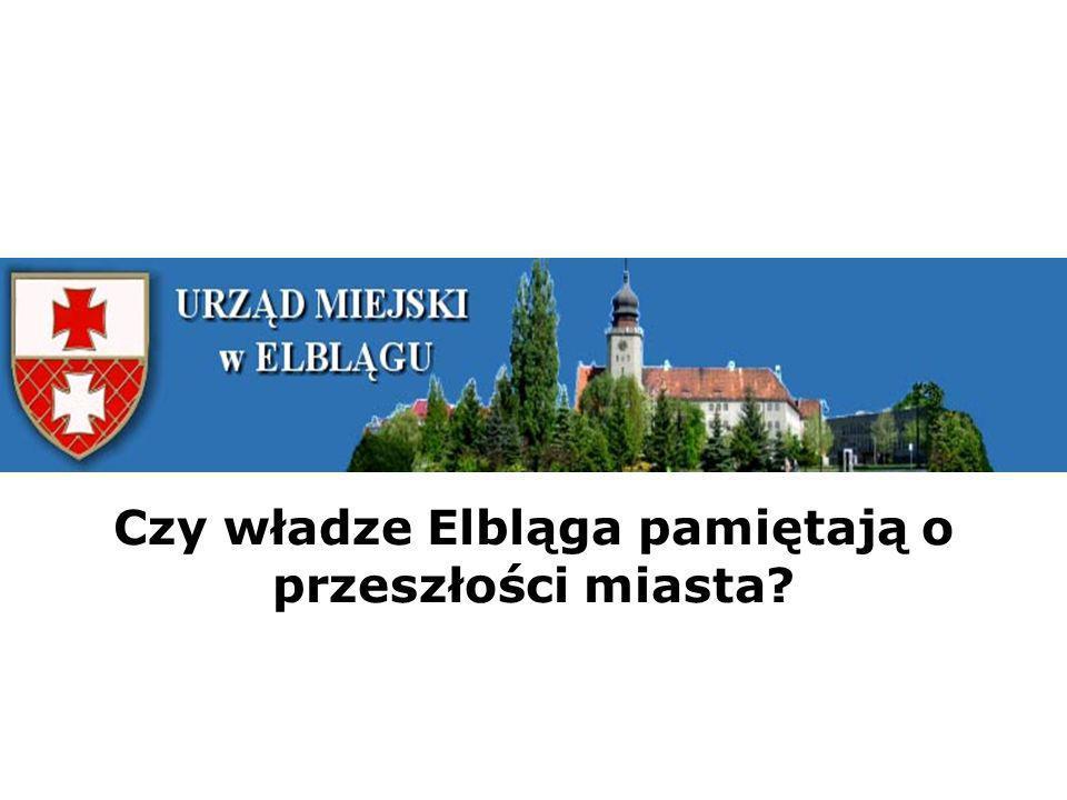Tablice pamiątkowe i pomniki Władze samorządowe dopiero w ostatnich 20 latach zadbały o niektóre ślady przeszłości Elbląga i wskrzeszenie pamięci o objętych do tej pory cenzurą wydarzeniach z historii Polski.