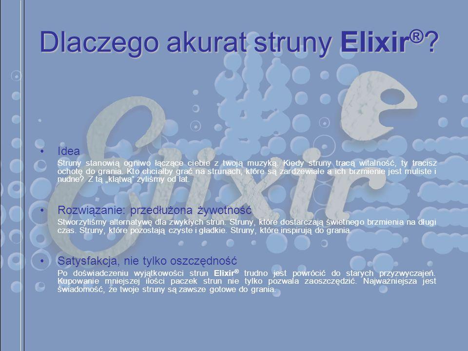Dlaczego akurat struny Elixir ® ? Idea Struny stanowią ogniwo łączące ciebie z twoją muzyką. Kiedy struny tracą witalność, ty tracisz ochotę do grania