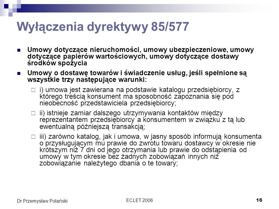 ECLET 200616 Dr Przemysław Polański Wyłączenia dyrektywy 85/577 Umowy dotyczące nieruchomości, umowy ubezpieczeniowe, umowy dotyczące papierów wartośc