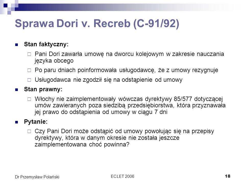 ECLET 200618 Dr Przemysław Polański Sprawa Dori v. Recreb (C-91/92) Stan faktyczny: Pani Dori zawarła umowę na dworcu kolejowym w zakresie nauczania j