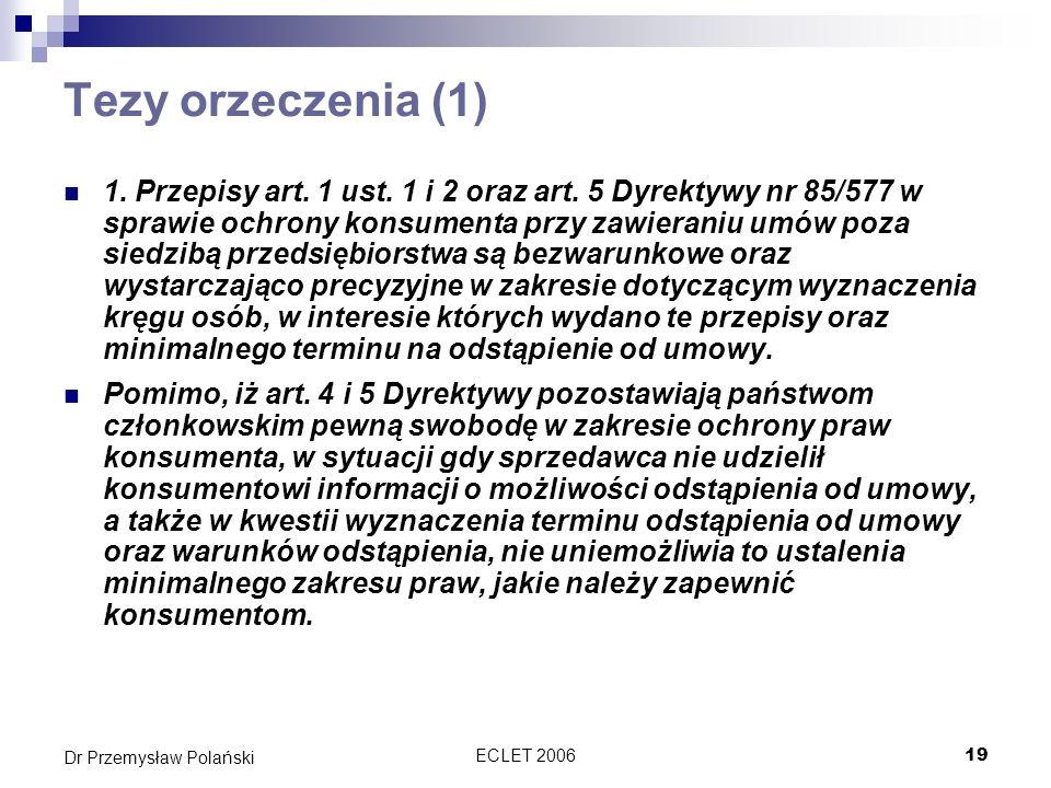 ECLET 200619 Dr Przemysław Polański Tezy orzeczenia (1) 1. Przepisy art. 1 ust. 1 i 2 oraz art. 5 Dyrektywy nr 85/577 w sprawie ochrony konsumenta prz