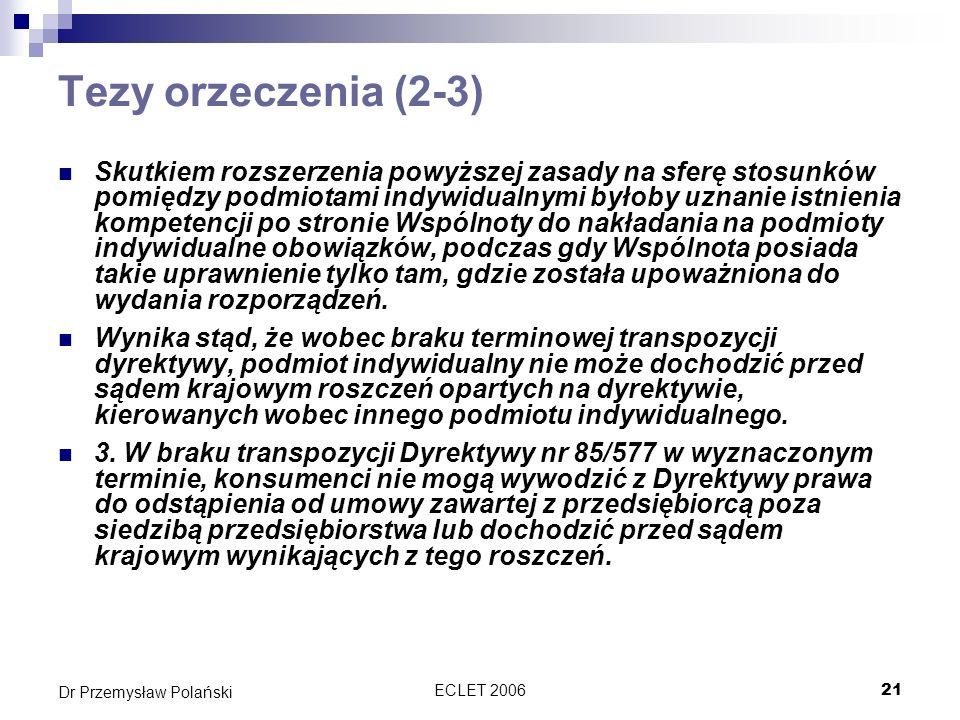ECLET 200621 Dr Przemysław Polański Tezy orzeczenia (2-3) Skutkiem rozszerzenia powyższej zasady na sferę stosunków pomiędzy podmiotami indywidualnymi