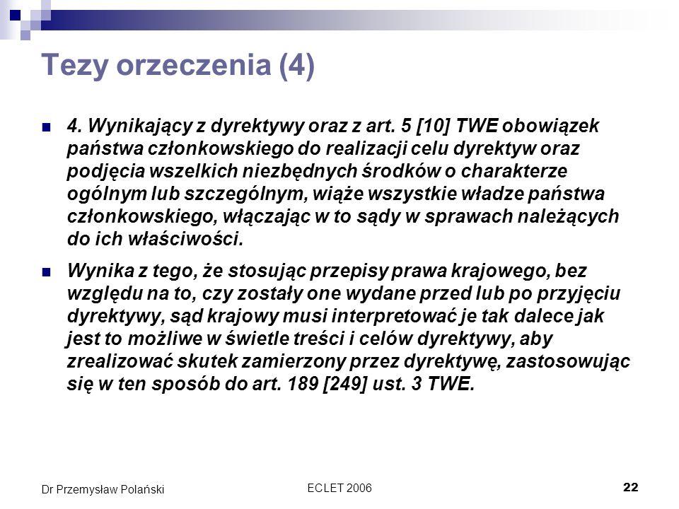 ECLET 200622 Dr Przemysław Polański Tezy orzeczenia (4) 4. Wynikający z dyrektywy oraz z art. 5 [10] TWE obowiązek państwa członkowskiego do realizacj