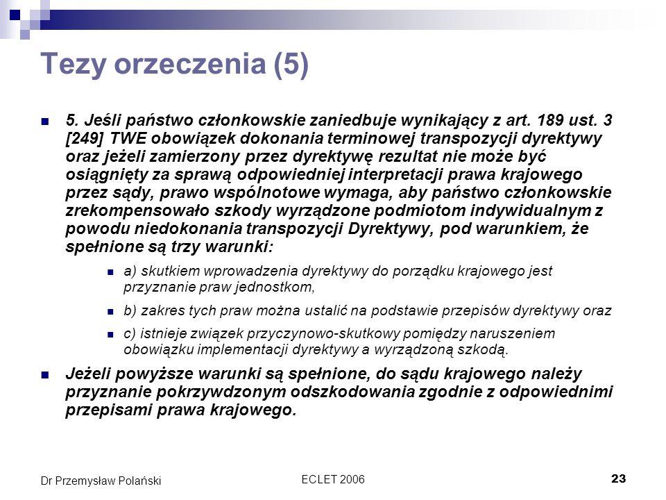 ECLET 200623 Dr Przemysław Polański Tezy orzeczenia (5) 5. Jeśli państwo członkowskie zaniedbuje wynikający z art. 189 ust. 3 [249] TWE obowiązek doko