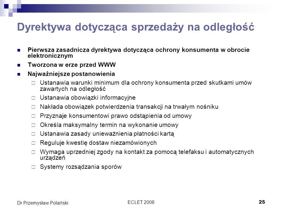 ECLET 200625 Dr Przemysław Polański Dyrektywa dotycząca sprzedaży na odległość Pierwsza zasadnicza dyrektywa dotycząca ochrony konsumenta w obrocie el