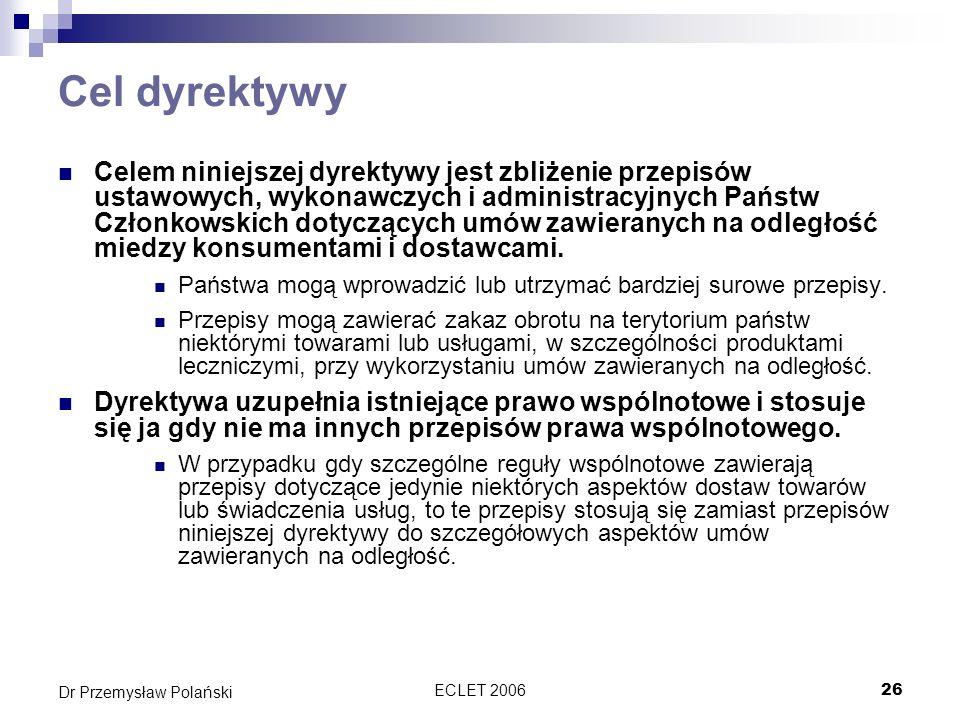 ECLET 200626 Dr Przemysław Polański Cel dyrektywy Celem niniejszej dyrektywy jest zbliżenie przepisów ustawowych, wykonawczych i administracyjnych Pań