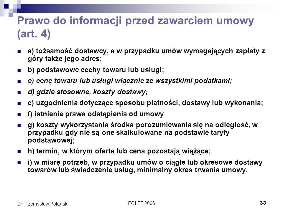 ECLET 200633 Dr Przemysław Polański Prawo do informacji przed zawarciem umowy (art. 4) a) tożsamość dostawcy, a w przypadku umów wymagających zapłaty