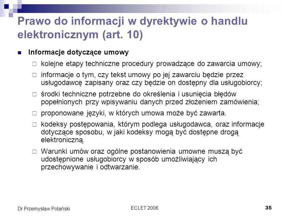 ECLET 200635 Dr Przemysław Polański Prawo do informacji w dyrektywie o handlu elektronicznym (art. 10) Informacje dotyczące umowy kolejne etapy techni