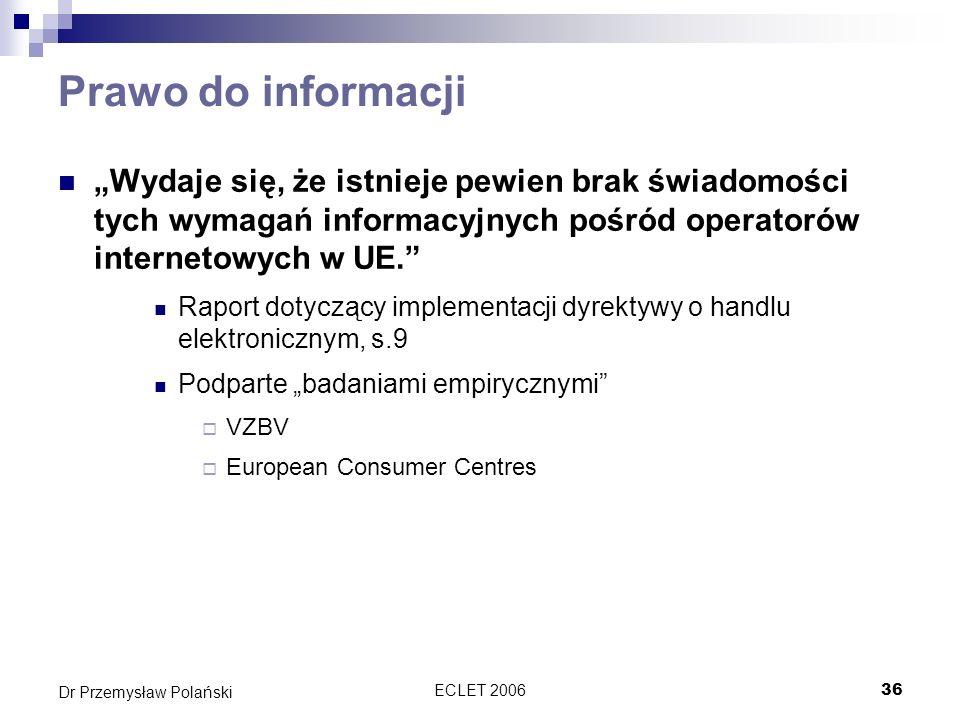 ECLET 200636 Dr Przemysław Polański Prawo do informacji Wydaje się, że istnieje pewien brak świadomości tych wymagań informacyjnych pośród operatorów
