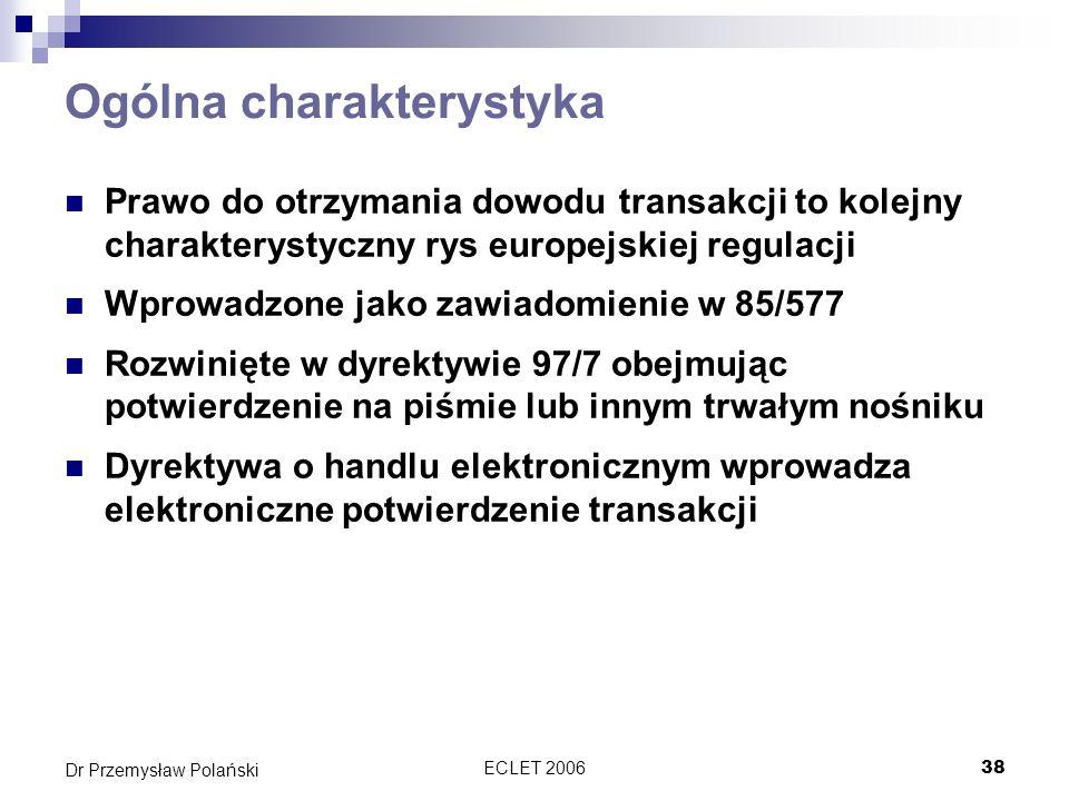 ECLET 200638 Dr Przemysław Polański Ogólna charakterystyka Prawo do otrzymania dowodu transakcji to kolejny charakterystyczny rys europejskiej regulac