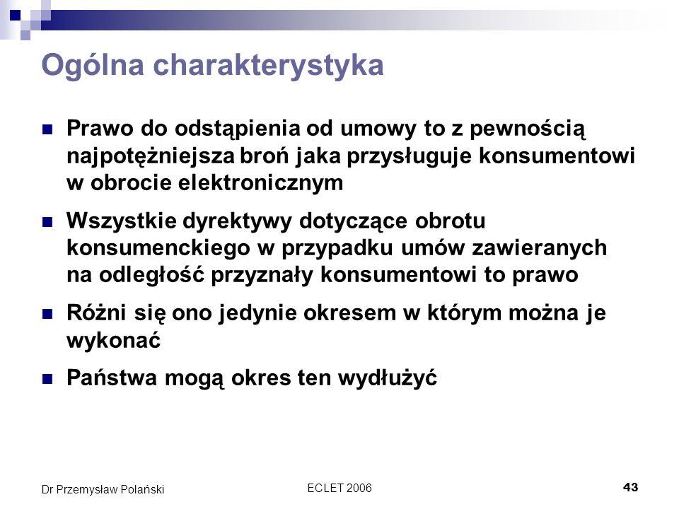 ECLET 200643 Dr Przemysław Polański Ogólna charakterystyka Prawo do odstąpienia od umowy to z pewnością najpotężniejsza broń jaka przysługuje konsumen